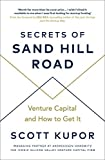 Secrets of Sand Hill Road: Venture Capital?and How to Get It - Scott Kupor