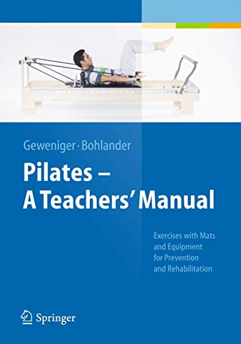 Pilates - A Teacher's Manual: Exercises With Mats and Equipment for Prevention and Rehabilitation