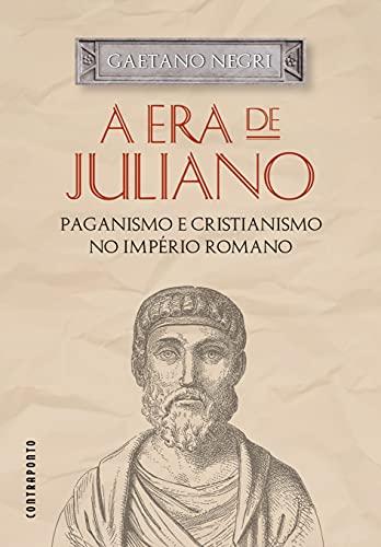 A Era De Juliano: Paganismo E Cristianismo No Império Romano