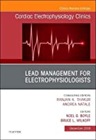 Lead Management for Electrophysiologists, An Issue of Cardiac Electrophysiology Clinics (Volume 10-4) (The Clinics: Internal Medicine, Volume 10-4)