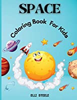 Space Coloring Book For Kids: Amazing Outer Space Coloring with Planets, Astronauts, Space Ships, Rockets and More
