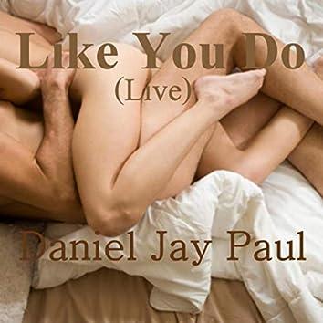 Like You Do (Live)