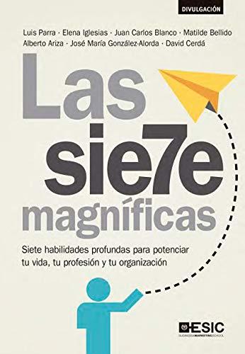Las siete magníficas: Siete habilidades profundas para potenciar tu vida, tu profesión y tu organización (Divulgación)