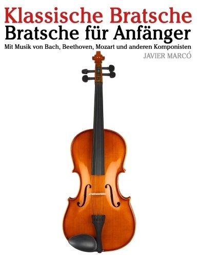 Klassische Bratsche: Bratsche für Anfänger. Mit Musik von Bach, Beethoven, Mozart und anderen Komponisten