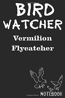 "Bird Watcher Vermilion Flycatcher Notebook: Birder or Ornithology Journal Lined 120 Pages size 6"" x 9"""