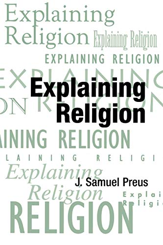 Compare Textbook Prices for Explaining Religion: Criticism and Theory from Bodin to Freud AAR Religions in Translation, 16 1 Edition ISBN 9780788503214 by Preus, J. Samuel
