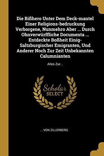 Die Bißhero Unter Dem Deck-mantel Einer Religions-bedruckung Verborgene, Nunmehro Aber ... Durch Ohnverwürffliche Documenta ... Entdeckte Boßheit Eini: Alles Zur...