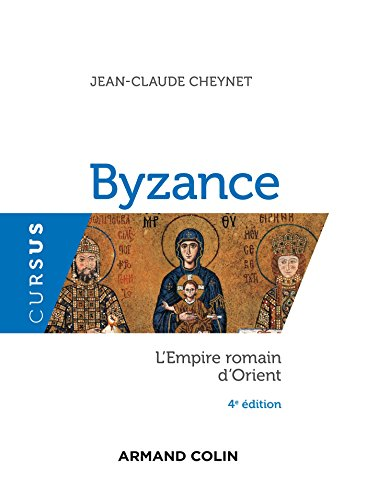 Byzance - L'Empire romain d'Orient - 4e éd.: L'Empire romain d'Orient