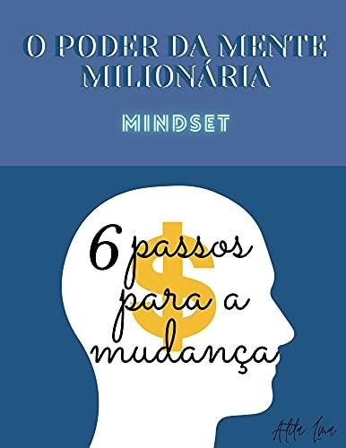 O Poder da Mente Milionária: Mindset (06 Passos Para a Mudança)