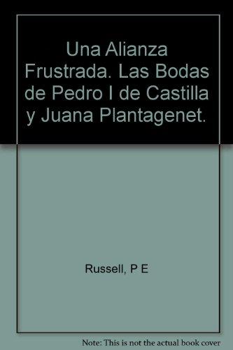 Una Alianza Frustrada. Las Bodas de Pedro I de Castilla y Juana...