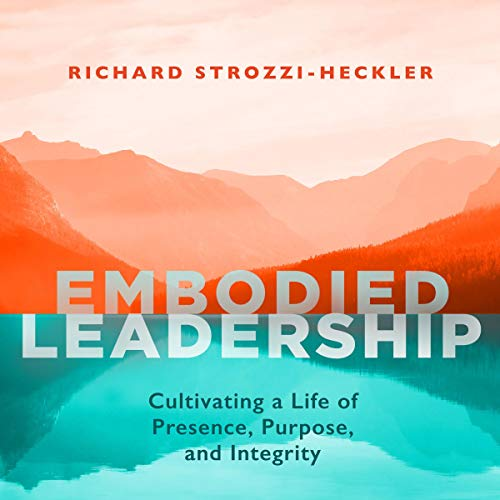 Listen Embodied Leadership: Cultivating a Life of Presence, Purpose, and Integrity audio book