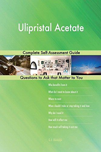 Ulipristal Acetate; Complete Self-Assessment Guide