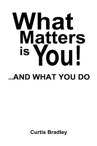 WHAT MATTERS IS YOU!...AND WHAT YOU DO