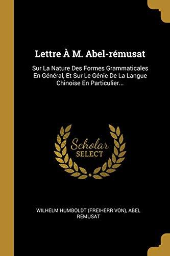 FRE-LETTRE A M ABEL-REMUSAT: Sur La Nature Des Formes Grammaticales En Général, Et Sur Le Génie de la Langue Chinoise En Particulier...