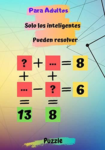 Solo los inteligentes pueden resolver para adultos: libro de actividades Rompecabezas matemático lógico con solución | Rompecabezas de matemáticas juegos para adultos con respuestas para genio