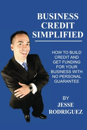 Business Credit Simplified How To Build Credit And Get Funding With No Personal Guarantee