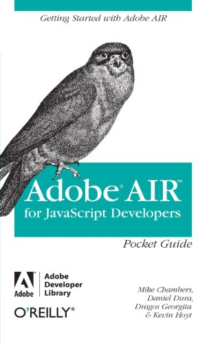 Adobe AIR for JavaScript Developers Pocket Guide: Getting Started with Adobe Air (Missing Manual)