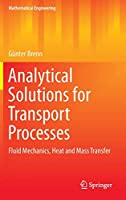 Analytical Solutions for Transport Processes: Fluid Mechanics, Heat and Mass Transfer (Mathematical Engineering)