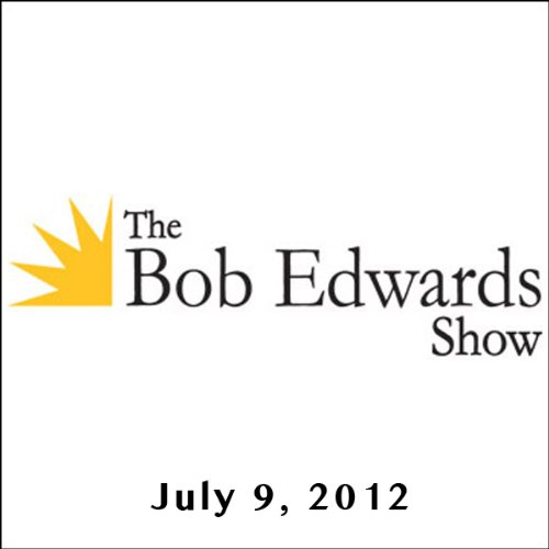 The Bob Edwards Show, Bill Nye and Alan Furst, July 9, 2012 audiobook cover art