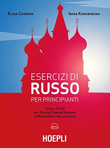 Esercizi di russo per principianti. Livelli A1-A2 del quadro comune europeo di riferimento per le lingue. Con File audio per il download