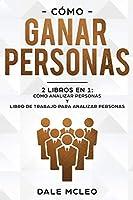 Cómo ganar personas 2 LIBROS EN 1: Cómo analizar personas y Libro de Trabajo para analizar personas