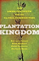 Plantation Kingdom: The American South and Its Global Commodities (Marcus Cunliffe Lecture)