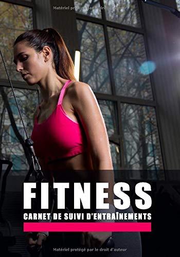 FITNESS Carnet de suivi d'entraînements: Carnet de Musculation   suivi des entraînements   carnet de bord d'entraînement quotidien   Planifiez vos Routines   fitness, bodybuilding, Crossfit   Format 17,78 x 25,4 cm - 160 pages