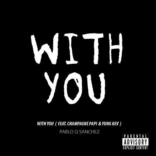 Pablo Q Sanchez feat. Champagne Papi & Yung Kev