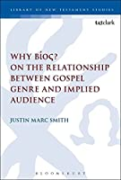 Why Bíoç: On the Relationship Between Gospel Genre and Implied Audience (Library of New Testament Studies)