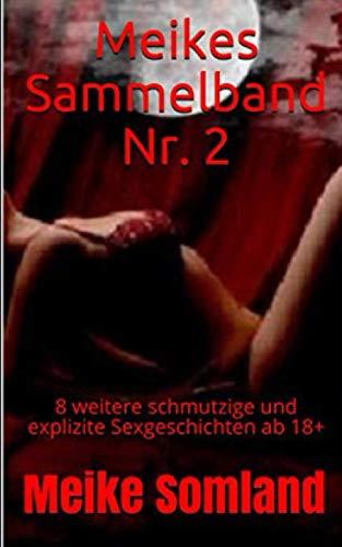 Meikes Sammelband Nr. 2: 8 weitere schmutzige und explizite Sexgeschichten ab 18+