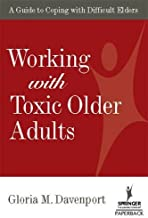 Working with Toxic Older Adults: A Guide to Coping With Difficult Elders (Springer Series on Life Styles and Issues in Aging)