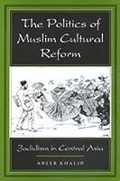 The Politics of Muslim Cultural Reform (Comparative Studies on Muslim Societies)