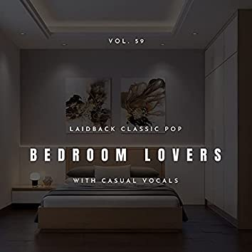 Bedroom Lovers - Laidback Classic Pop With Casual Vocals, Vol. 59