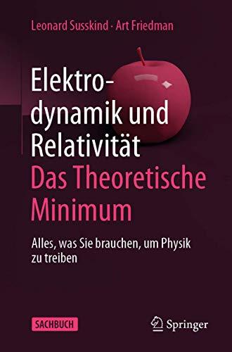 Elektrodynamik und Relativität: Das theoretische Minimum: Alles, was Sie brauchen, um Physik zu treiben