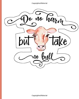Do No Harm But Take No Bull: Notebook