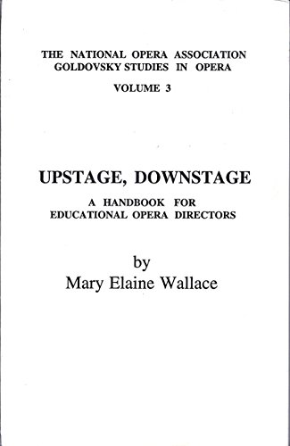 Upstage, Downstage - A Handbook for Educational Opera Directors - (1992)