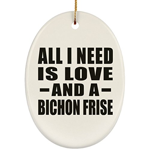 Designsify All I Need Is Love And A Bichon Frise - Oval Wood Ornament Christmas Tree Hanging Decor - for Dog Cat Owner Lover Memorial Birthday Anniversary Mother's Father's Day