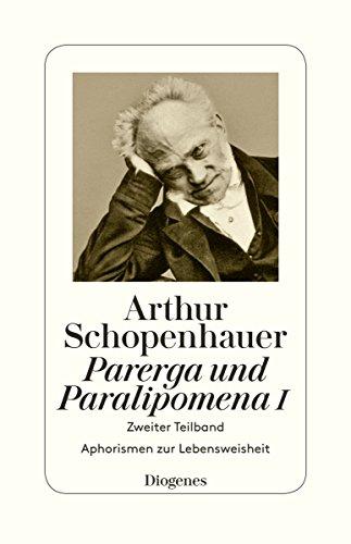 Parerga und Paralipomena I: Zweiter Teilband. Aphorismen zur Lebensweisheit