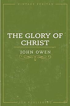 The Glory of Christ (Vintage Puritan) by [John Owen, William Goold]