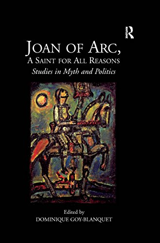 Joan of Arc, A Saint for All Reasons: Studies in Myth and Politics