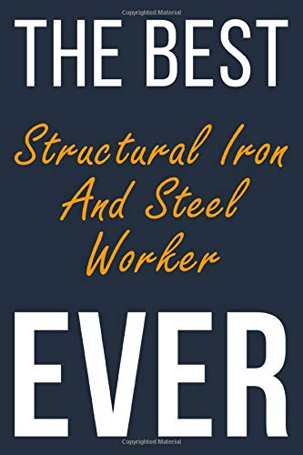 The Best Ever Structural Iron And Steel Worker: Blank Lined Journal To Write In For Men & Women