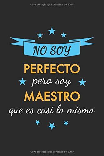 Cuaderno de Notas No soy perfecto pero soy maestro que es casi...