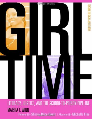 Girl Time: Literacy, Justice, and the School-to-Prison Pipeline (The Teaching for Social Justice Series)