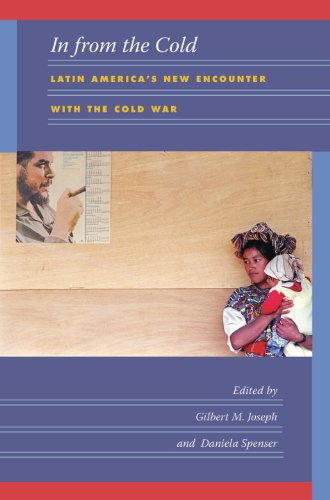 In from the Cold: Latin America's New Encounter with the Cold War (American Encounters/Global Interactions) (English Edition)