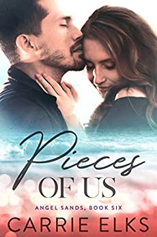 Pieces of Us: A Small Town No Strings Love Story (Angel Sands Book 6) by [Carrie Elks]