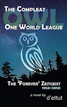 [d'ettut]のThe Compleat OWL: One World League: The 'Forever' Zeitgeist 1950–2050 (English Edition)