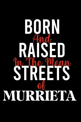 Born And Raised In The Mean Streets of MURRIETA : Cute Journal: Notebook With Name On Front Cover, 120 pages College Ruled Notebook Journal & Diary ... Personalized Notebooks For Girls And Women)