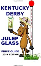 KENTUCKY DERBY JULEP GLASS PRICE GUIDE -- 2019 EDITION