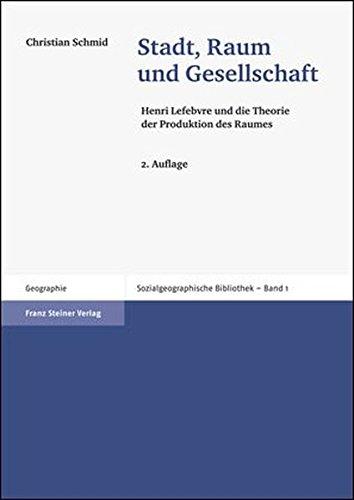Stadt, Raum und Gesellschaft (Sozialgeographische Bibliothek 1): Henri Lefebvre und die Theorie der Produktion des Raumes