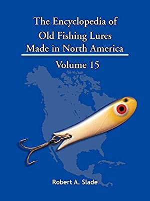 The Encyclopedia of Old Fishing Lures: Made in North America: 15 from Trafford Publishing